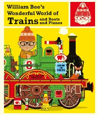 Cover William Bee's Wonderful World of Trains, Boats and Planes