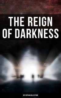 Cover The Reign of Darkness (Dystopian Collection)