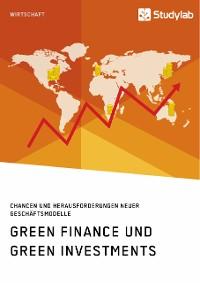Cover Green Finance und Green Investments. Chancen und Herausforderungen neuer Geschäftsmodelle