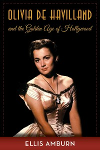 Cover Olivia de Havilland and the Golden Age of Hollywood