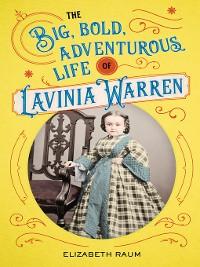 Cover The Big, Bold, Adventurous Life of Lavinia Warren