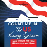 Cover Count Me In! The US Voting System | Election Books for Kids Grade 3 | Children's Government Books
