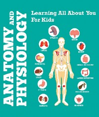 Cover Anatomy And Physiology: Learning All About You For Kids