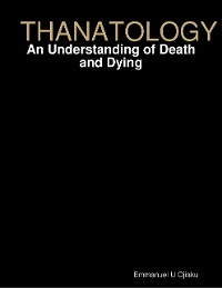 Cover Thanatology: An Understanding of Death and Dying