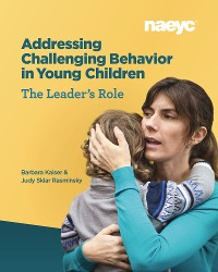 Cover Addressing Challenging Behavior in Young Children: The Leader's Role