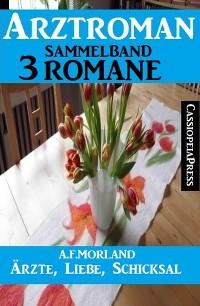 Cover Ärzte, Liebe, Schicksal: Arztroman Sammelband 3 Romane