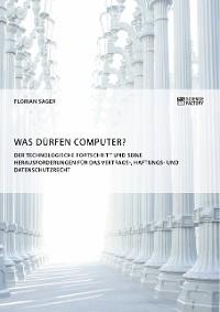 Cover Was dürfen Computer? Der technologische Fortschritt und seine Herausforderungen für Vertrags-, Haftungs- und Datenschutzrecht