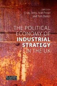 Cover The Political Economy of Industrial Strategy in the UK