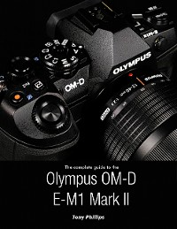 Cover The Complete Guide to the Olympus O-md E-m1 Mark Ii