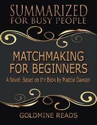 Cover Matchmaking for Beginners - Summarized for Busy People: A Novel: Based on the Book by Maddie Dawson