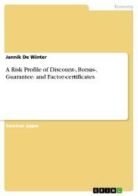 Cover A Risk Profile of Discount-, Bonus-, Guarantee- and Factor-certificates