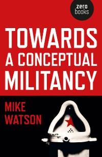 Cover Towards a Conceptual Militancy