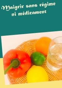 Cover Maigrir sans régime ni médicament
