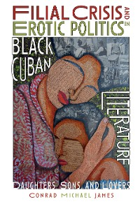 Cover Filial Crisis and Erotic Politics in Black Cuban Literature