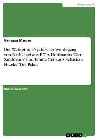 """Cover Der Wahnsinn. Psychischer Werdegang von Nathanael aus E.T.A. Hoffmanns """"Der Sandmann"""" und Emma Stein aus Sebastian Fitzeks """"Das Paket"""""""