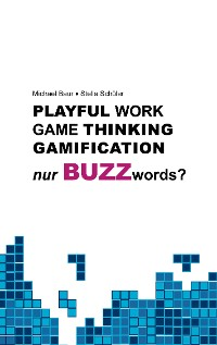 Cover Playful Work, Game Thinking, Gamification - nur Buzzwords?