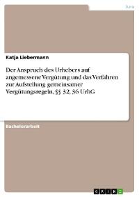 Cover Der Anspruch des Urhebers auf angemessene Vergütung und das Verfahren zur Aufstellung gemeinsamer Vergütungsregeln, §§ 32, 36 UrhG