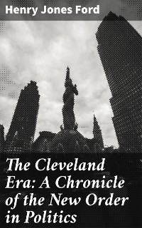 Cover The Cleveland Era: A Chronicle of the New Order in Politics