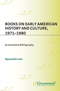 Cover Books on Early American History and Culture, 1971-1980: An Annotated Bibliography