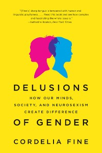 Cover Delusions of Gender: How Our Minds, Society, and Neurosexism Create Difference