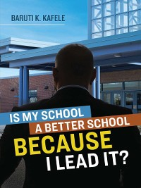 Cover Is My School Better BECAUSE I Lead It?