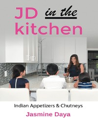 Cover JD in the Kitchen: Indian Appetizers & Chutneys