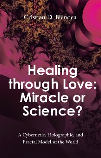 Cover Healing Through Love: Miracle or Science?