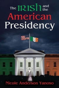 Cover The Irish and the American Presidency