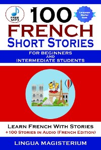 Cover 100 French Short Stories For Beginners And Intermediate Students Learn French with Stories  + 100 Stories in Audio