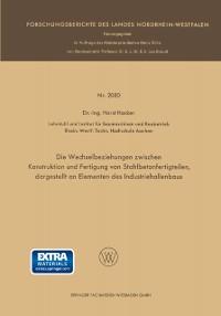 Cover Die Wechselbeziehungen zwischen Konstruktion und Fertigung von Stahlbetonfertigteilen, dargestellt an Elementen des Industriehallenbaus