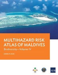 Cover Multihazard Risk Atlas of Maldives: Biodiversity—Volume IV