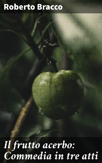 Cover Il frutto acerbo: Commedia in tre atti