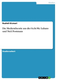Cover Die Medientheorie aus der Sicht Mc Luhans und Neil Postmans