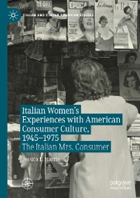 Cover Italian Women's Experiences with American Consumer Culture, 1945–1975