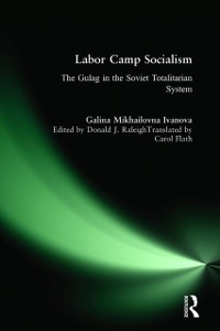 Cover Labor Camp Socialism: The Gulag in the Soviet Totalitarian System