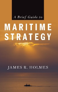Cover A Brief Guide to Maritime Strategy