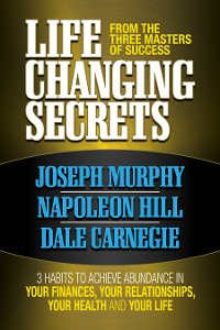 Cover Life Changing Secrets From the Three Masters of Success