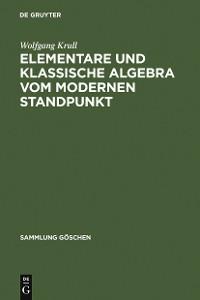 Cover Elementare und klassische Algebra vom modernen Standpunkt