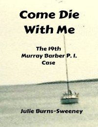 Cover Come Die With Me: The 19th Murray Barber P I Case