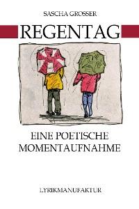 Cover Regentag - Eine poetische Momentaufnahme