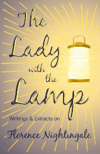 Cover The Lady with the Lamp - Writings & Extracts on Florence Nightingale