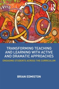 Cover Transforming Teaching and Learning with Active and Dramatic Approaches