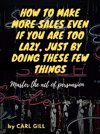 Cover How to make more sales even if you are too lazy just by doing these few things