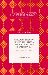 Cover Philosophies of Environmental Education and Democracy: Harris, Dewey, and Bateson on Human Freedoms in Nature
