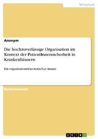 Cover Die hochzuverlässige Organisation im Kontext der PatientInnensicherheit in Krankenhäusern