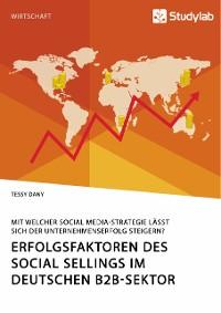 Cover Erfolgsfaktoren des Social Sellings im deutschen B2B-Sektor. Mit welcher Social Media-Strategie lässt sich der Unternehmenserfolg steigern?