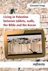 Cover Living in Palestine between tablets, walls, the Bible and the Koran
