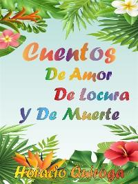 Cover Cuentos de Amor de Locura y de Muerte