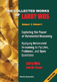 Cover Collected Works Of Larry Wos, The (In 2 Vols), Vol I: Exploring The Power Of Automated Reasoning; Vol Ii: Applying Automated Reasoning To Puzzles, Problems, And Open Questions