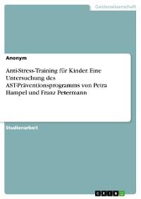 Cover Anti-Stress-Training für Kinder. Eine Untersuchung des AST-Präventionsprogramms von Petra Hampel und Franz Petermann